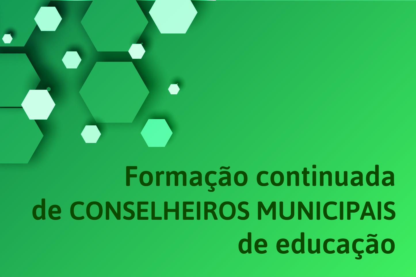 FORMAÇÃO DE CONSELHEIROS MUNICIPAIS DE EDUCAÇÃO